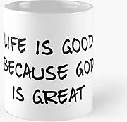 Life Is Good Because God Great Classic Mug - 11